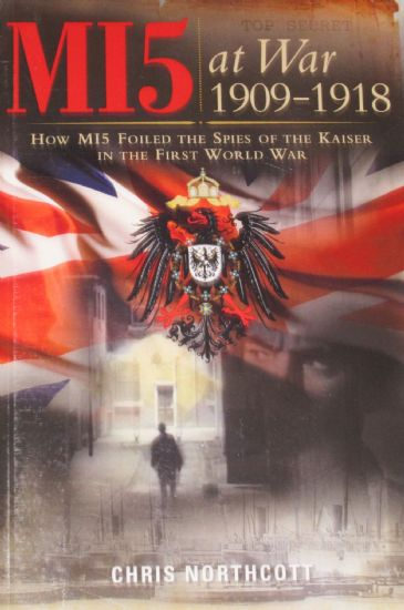 MI5 at War 1909-1918, by Chris Northcott